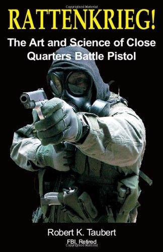Rattenkrieg! The Art and Science of Close Quarters Battle Pistol [Robert K. Taubert] (Tapa Blanda)