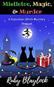 Magic, Mistletoe, & Murder: A Suburban Witch Mystery Prequel Story (Suburban Witch Mysteries)