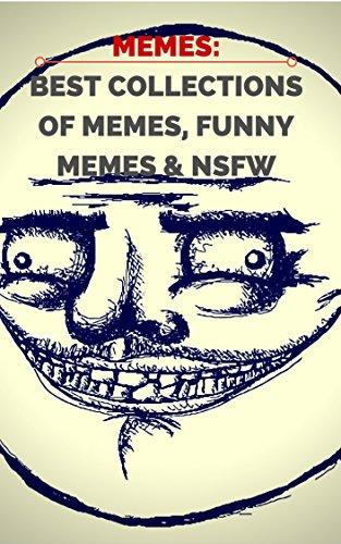 MEMES: Memes, Curious Memes & NSFW (MEME BOOK 3)