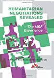 Humanitarian Negotiations Revealed : The MSF Experience, , 0231703155