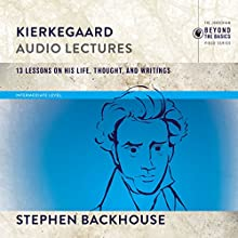 Kierkegaard: Audio Lectures: 13 Lessons on His Life, Thought, and Writings Lecture by Stephen Backhouse Narrated by Stephen Backhouse