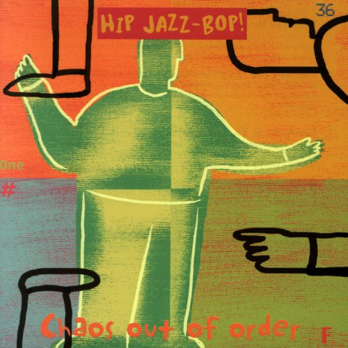 Hip Jazz Bop - Chaos Out Of Or...