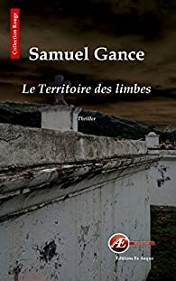 Le territoire des limbes par Samuel Gance