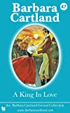 47 a King in Love, Barbara Cartland, 1782132384