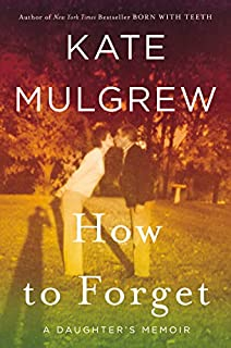 Book Cover: How to Forget: A Daughter's Memoir