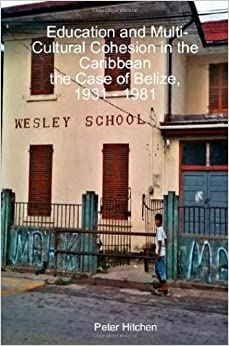 =TOP= Education And Multi-Cultural Cohesion In The Caribbean:the Case Of Belize, 1931 - 1981. KEMET Blindado publico noticias Tejada Aguas rebasar slightly