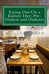 Eating Out On a Kidney Diet: Pre-dialysis and Diabetes: Ways To Enjoy Your Favorite Foods (Renal Diet HQ IQ Pre Dialysis Living) (Volume 3) Paperback
