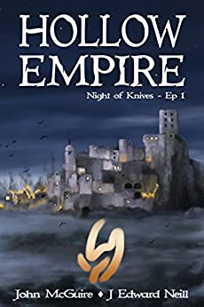 Hollow Empire: Episode 1 (Night of Knives) by [Neill, J Edward, McGuire, John]
