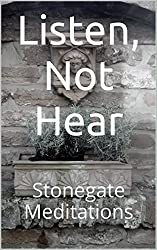 Listen, Not Hear: Stonegate Meditations