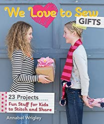We Love to Sew - Gifts: Fun Stuff for Kids to Stitch and Share