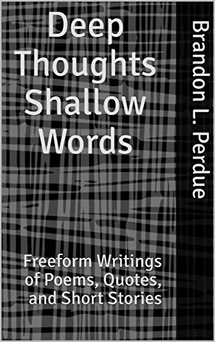 Deep Thoughts Shallow Words: Freeform Writings of Poems ...