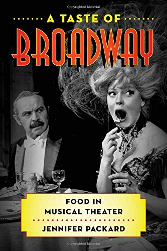 A Taste of Broadway: Food in Musical Theater (Rowman & Littlefield Studies in Food and Gastronomy)