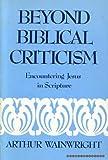 Beyond Biblical Criticism, Arthur Wainwright, 0804200076