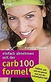 Einfach abnehmen mit der Carb-100-Formel: Fröhlich, satt und mit Genuss raus aus der Kohlenhydrat-Falle