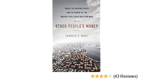 Amazon other peoples money inside the housing crisis and the amazon other peoples money inside the housing crisis and the demise of the greatest real estate deal ever m ade ebook charles v bagli kindle store fandeluxe Gallery