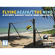 Flying Against the Wind: A story about Hats and Helmets (English Edition)