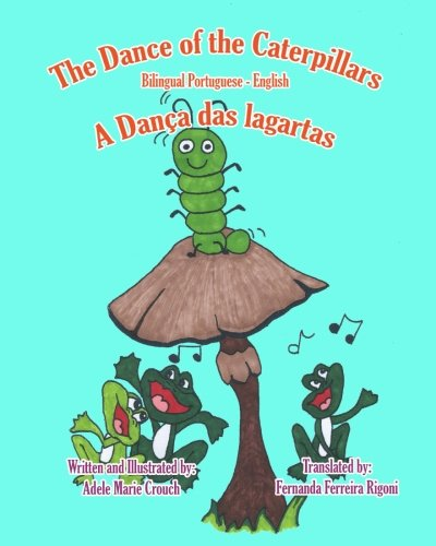 The Dance of the Caterpillars Bilingual Portuguese English (Portuguese and English Edition) [Crouch, Adele Marie] (Tapa Blanda)