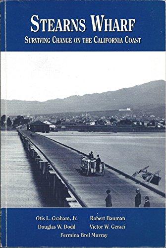 Stearns Wharf: Surviving change on the California coast (South coast historical series) (South Wharf)