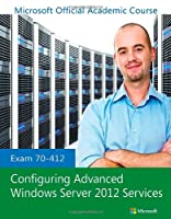 Exam 70-412 Configuring Advanced Windows Server 2012 Services