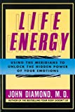 energy kinesiology - Life Energy: Using the Meridians to Unlock the Hidden Power of Your Emotions