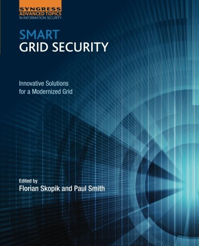 Smart Grid Security: Innovative Solutions for a Modernized Grid by Syngress