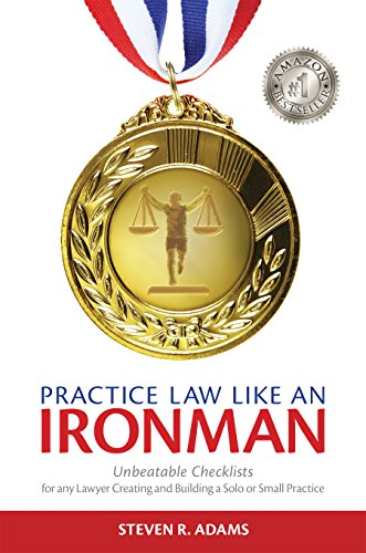 Practice Law Like An Ironman: Unbeatable Checklists for any Lawyer Creating and Building a Solo or Small - Checklist Ironman