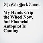 My Hands Grip the Wheel Now, but Financial Autopilot Is Coming | John Schwartz