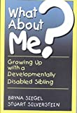 img - for [What About Me?: Growing Up with a Developmentally Disabled Sibling] (By: Bryna Siegel) [published: January, 2002] book / textbook / text book