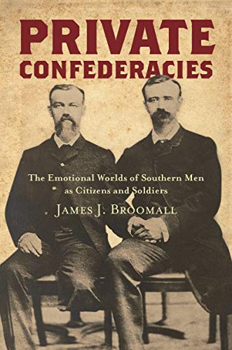 Private Confederacies: The Emotional Worlds of Southern Men as Citizens and Soldiers (Civil War America) (English Edition)