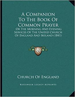 A Companion to the Book of Common Prayer: Or the Morning and Evening Services of the United Church of England and Ireland (1841)