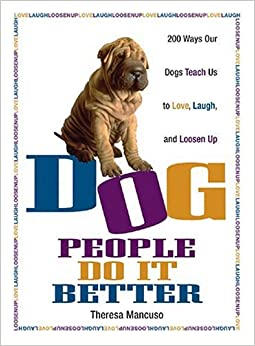 Dog People Do it Better: 200 Ways Our Dogs Teach Us to Love, Laugh and Loosen Up by Theresa Mancuso (2005-02-25)