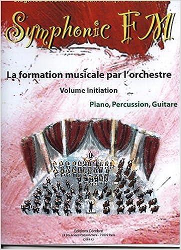 Livres gratuits en ligne Symphonic FM - Vol. Initiation : Elève : Piano, Percussion, Guitare pdf