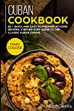 Cuban Cookbook: MAIN COURSE - 60 + Quick and easy to prepare at home recipes, step-by-step guide to the classic Cuban cuisine