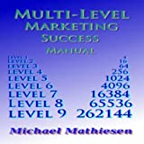 Multilevel Marketing Success Manual: Build a Retirement Plan That Keeps Growing, Volume 1