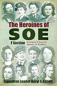 The Heroines of SOE: Britain's Secret Women in Fr