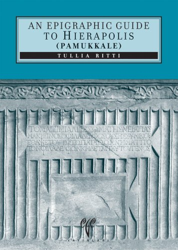 An Epigraphic Guide to Hierapolis of Phrygia (Pamukkale): An Archaeological Guide