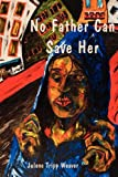 No Father Can Save Her, Julene Tripp Weaver, 1935514806