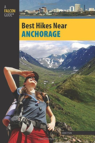 Best Hikes Near Anchorage (Best Hikes Near - Best In Alaska Buy Anchorage