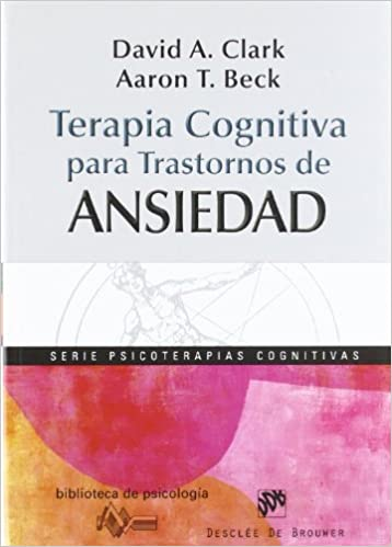 Terapia cognitiva para trastornos de ansiedad Biblioteca de Psicología: Amazon.es: David A. Clark, Aaron T. Beck, Jasone Aldekoa Arana: Libros