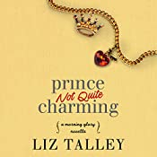 Prince Not Quite Charming: A Morning Glory Novella | Liz Talley