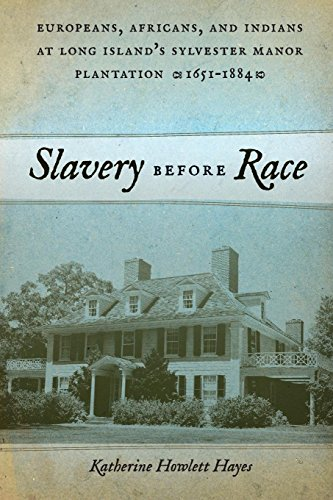 Search : Slavery before Race: Europeans, Africans, and Indians at Long Island's Sylvester Manor Plantation, 1651-1884 (Early American Places)