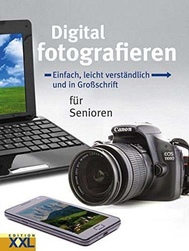 Digital fotografieren: Einfach, leicht verständlich und in Großschrift für Senioren Gebundenes Buch – 1. Juni 2014 Kai Schwarz Edition XXL 3897362678 Digital / Digitale Fotografie