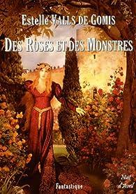 Des roses et des monstres par Estelle Valls de Gomis