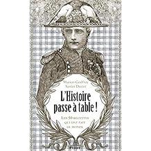 HISTOIRE PASSE À TABLE (L') : LES 50 REPAS QUI ONT FAIT LE MONDE