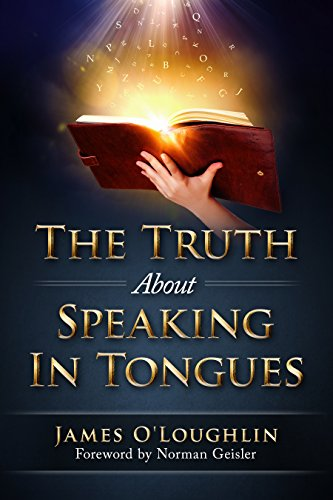 The Truth about Speaking in Tongues: An Examination of the Pentecostal and Charismatic Doctrine and Experience