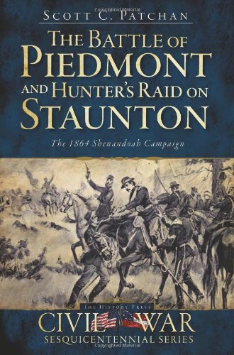 The Battle of Piedmont and Hunter's Raid on Staunton: The 1864 Shenandoah Campaign (Civil War Series) pdf epub