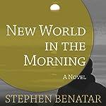 New World in the Morning: A Novel | Stephen Benatar