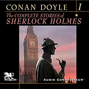 The Complete Stories of Sherlock Holmes, Volume 1 Audiobook