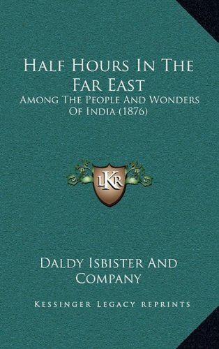 Half Hours in the Far East: Among the People and Wonders of India (1876) pdf epub