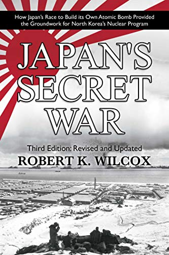 Japan's Secret War: How Japan's Race to Build its Own Atomic Bomb Provided the Groundwork for North Korea's Nuclear Program  Third Edition: Revised and Updated